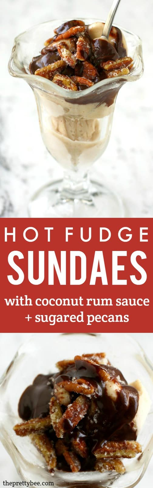 Coconut rum hot fudge and sugared pecans - this is a heavenly ice cream sundae!