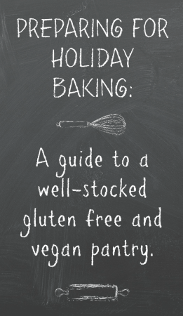 A guide to having a well-stocked pantry for gluten free and vegan holiday baking.
