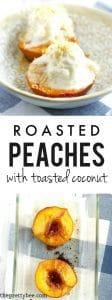 Roasted peaches with toasted coconut and vanilla ice cream makes a simple and elegant summer dessert!