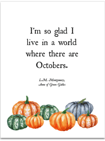 """""""I'm so glad I live in a world where there are Octobers."""" Free printable from theprettybee.com"""