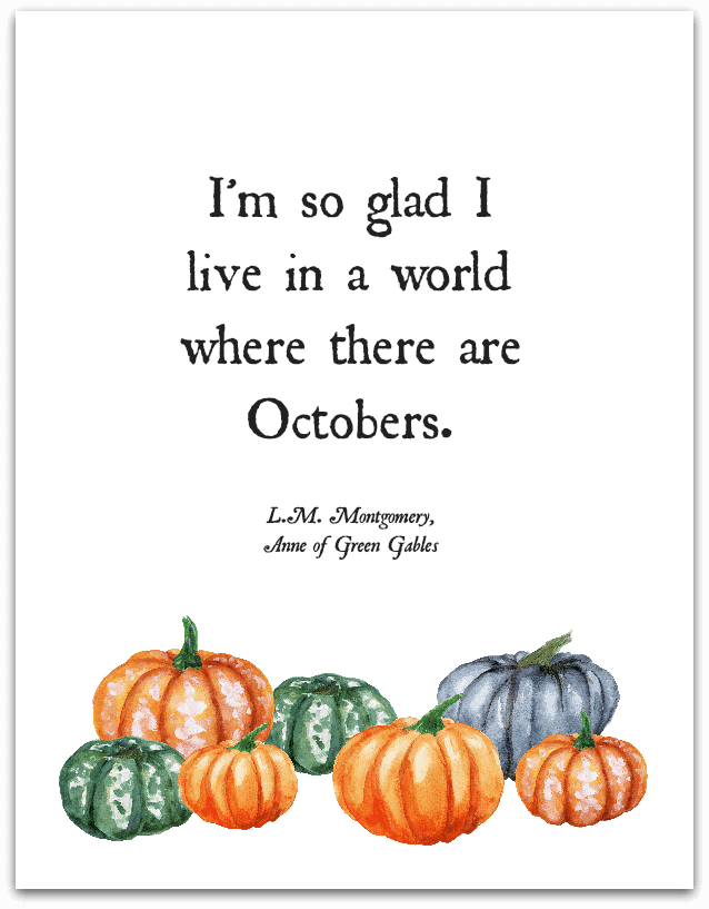 """I'm so glad I live in a world where there are Octobers."" Free printable from theprettybee.com"